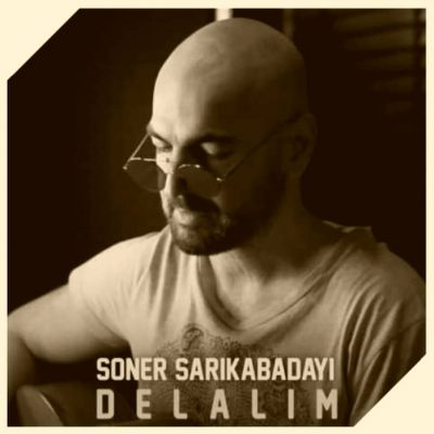 دانلود آهنگ سونر ساریکابادایی دلالیم Soner Sarikabadayi Delalim