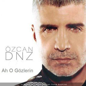 دانلود آهنگ اوزجان دنیز آه او گوزلرین Ozcan Deniz Ah O Gözlerin