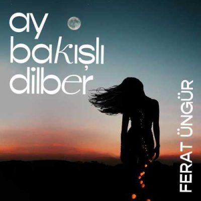 دانلود آهنگ فرات اونگور آی باکیشلی دلبر Ferat Ungur Ay Bakisli Dilber