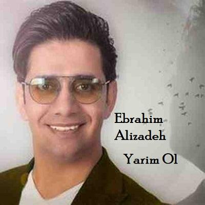 دانلود آهنگ ابراهیم علیزاده یارم اول Ebrahim Alizadeh Yarim Ol