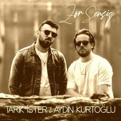 دانلود آهنگ تاریک ایستر آیدین کورت اوغلو زور سنسیز Tarik Ister & Aydin Kurtoglu Zor Sensiz