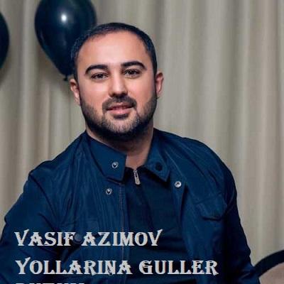 دانلود آهنگ واسیف عظیم اف یوللارینا گوللر دوزوم Vasif Azimov Yollarina Guller Duzum