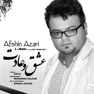 دانلود آهنگ افشین آذری عشق و عادت Afshin Azari Eshgh O Adat