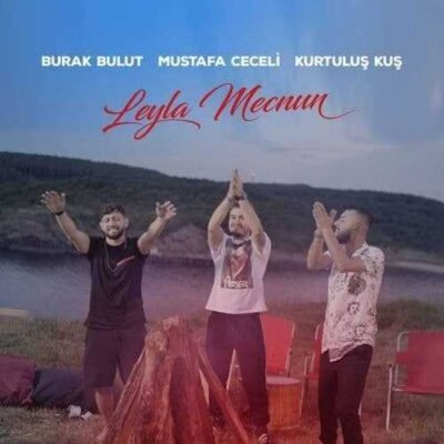 دانلود آهنگ مصطفی ججلی بوراک بولوط کورتولوش کوش لیلا مجنون Mustafa Ceceli, Burak Bulut, Kurtuluş Kuş Leyla Mecnun